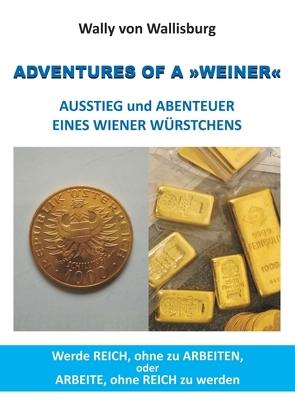 ADVENTURES OF A »WEINER« – AUSSTIEG und ABENTEUER  EINES WIENER WÜRSTCHENS von Wallisburg, Wally von