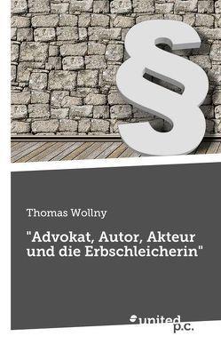 """""""Advokat, Autor, Akteur und die Erbschleicherin"""" von Wollny,  Thomas"""