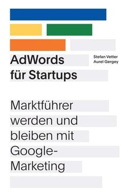 AdWords für Startups von Gergey,  Aurel, Vetter,  Stefan
