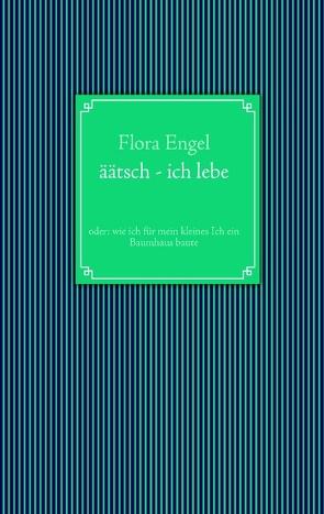 äätsch – ich lebe von Engel,  Flora, Zimmermann,  Christina