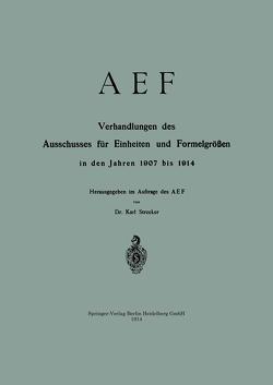 AEF Verhandlungen des Ausschusses für Einheiten und Formelgrößen in den Jahren 1907 bis 1914 von Strecker,  Karl