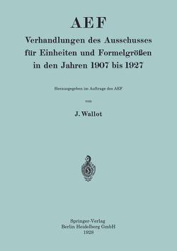 AEF Verhandlungen des Ausschusses für Einheiten und Formelgrößen in den Jahren 1907 bis 1927 von Wallot,  Juluis