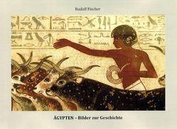 Ägypten – Bilder zur Geschichte von Fischer,  Rudolf