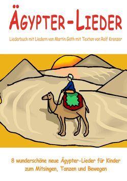 Ägypter-Lieder – 8 wunderschöne neue Ägypter-Lieder für Kinder zum Mitsingen, Tanzen und Bewegen von Goeth,  Martin, Janetzko,  Stephen, Krenzer,  Rolf