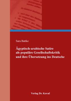 Ägyptisch-arabische Satire als populäre Gesellschaftskritik und ihre Übersetzung ins Deutsche von Battke,  Sara