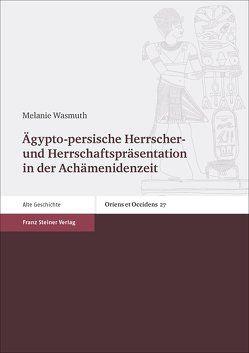 Ägypto-persische Herrscher- und Herrschaftspräsentation in der Achämenidenzeit von Wasmuth,  Melanie