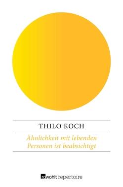 Ähnlichkeit mit lebenden Personen ist beabsichtigt von Koch,  Thilo