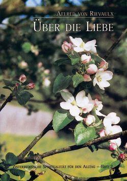 Aelred von Rievaulx. Über die Liebe von Brem O. Cist.,  Sr. M. Hildegard, Schwestern der Abtei