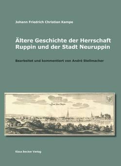 Ältere Geschichte der Herrschaft Ruppin und der Stadt Neuruppin von Kampe,  Johann Friedrich Christian, Stellmacher,  André