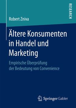 Ältere Konsumenten in Handel und Marketing von Zniva,  Robert
