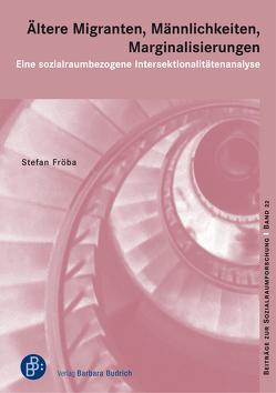 Ältere Migranten, Männlichkeiten, Marginalisierungen von Fröba,  Stefan
