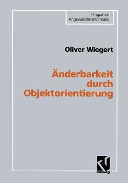 Änderbarkeit durch Objektorientierung von Wiegert,  Oliver