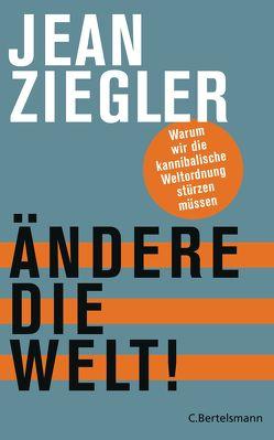 Ändere die Welt! von Schäfer,  Ursel, Ziegler,  Jean