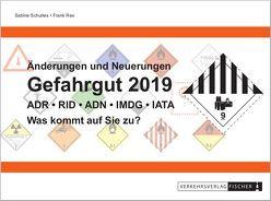Änderungen und Neuerungen ADR • RID • ADN • IMDG • IATA 2019 von Rex,  Frank, Schultes,  Sabine