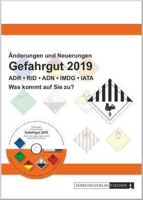 Änderungen und Neuerungen ADR / RID / ADN /IMDG /IATA 2019 von Rex,  Frank, Schultes,  Sabine