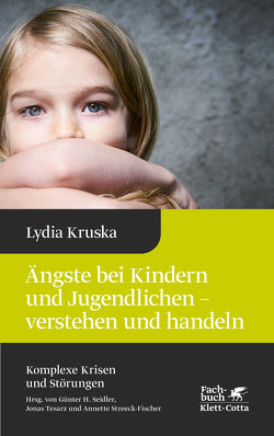 Ängste bei Kindern und Jugendlichen – verstehen und handeln von Kruska,  Lydia