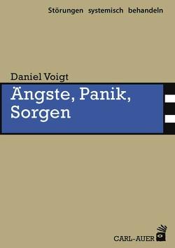 Ängste, Panik, Sorgen von Voigt,  Daniel