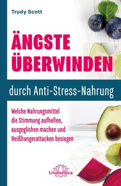 Ängste überwinden durch Anti-Stress-Nahrung von Scott,  Trudy