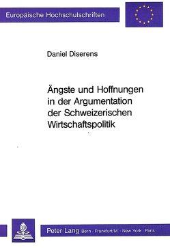 Ängste und Hoffnungen in der Argumentation der Schweizerischen Wirtschaftspolitik
