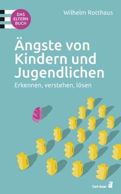 Ängste von Kindern und Jugendlichen – Das Elternbuch von Rotthaus,  Wilhelm