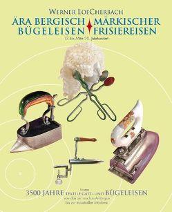 Ära Bergisch-Märkischer Bügeleisen und Friesiereisen / Band 1 von LoeCherbach,  Werner
