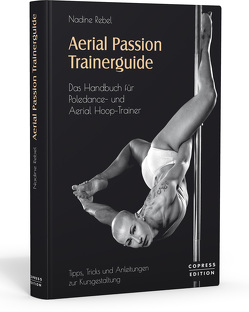 Aerial Passion Trainerguide von Rebel,  Nadine