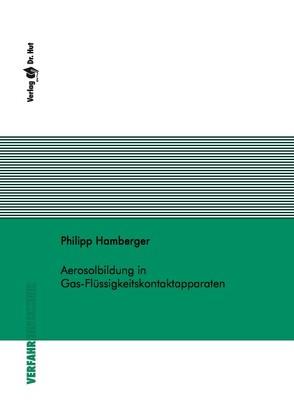 Aerosolbildung in Gas-Flüssigkeitskontaktapparaten von Hamberger,  Philipp