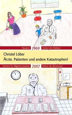 Ärzte, Patienten und andere Katastrophen von Löber,  Christel