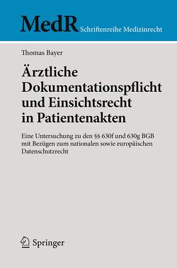 Ärztliche Dokumentationspflicht und Einsichtsrecht in Patientenakten von Bayer,  Thomas