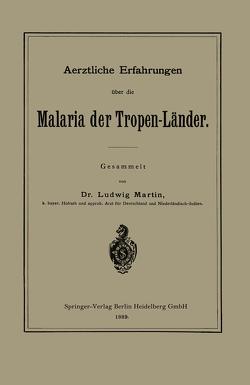 Aerztliche Erfahrungen über die Malaria der Tropen-Länder von Martin,  Ludwig