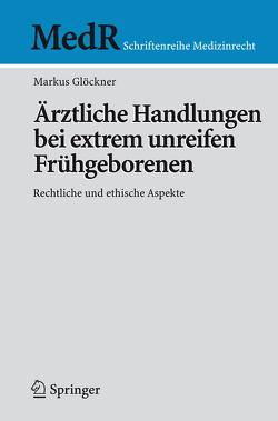 Ärztliche Handlungen bei extrem unreifen Frühgeborenen von Glöckner,  Markus