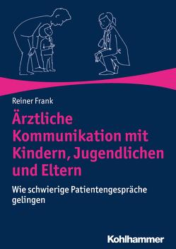 Ärztliche Kommunikation mit Kindern, Jugendlichen und Eltern von Frank,  Martina, Frank,  Reiner