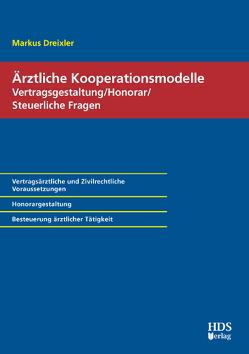 Ärztliche Kooperationsmodelle; Vertragsgestaltung/Honorar/Steuerliche Fragen von Dreixler,  Markus