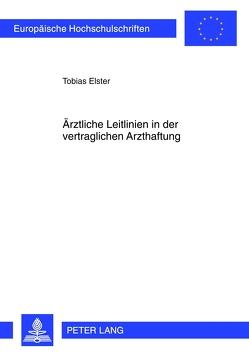 Ärztliche Leitlinien in der vertraglichen Arzthaftung von Elster,  Tobias