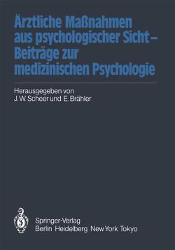 Ärztliche Maßnahmen aus psychologischer Sicht — Beiträge zur medizinischen Psychologie von Brähler,  Elmar, Scheer,  Jörn W.