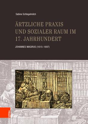 Ärztliche Praxis und sozialer Raum im 17. Jahrhundert von Schlegelmilch,  Sabine
