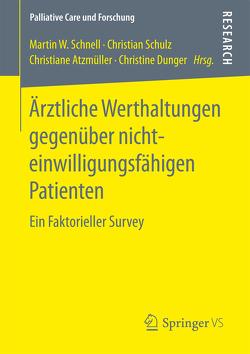 Ärztliche Werthaltungen gegenüber nichteinwilligungsfähigen Patienten von Atzmüller,  Christiane, Dunger,  Christine, Schnell,  Martin W, Schulz,  Christian