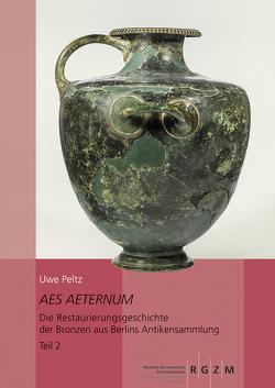 Aes Aeternum. Die Restaurierungsgeschichte der Bronzen aus Berlins Antikensammlung, 2 Bde. von Peltz,  Uwe