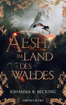 Aésha – Im Land des Waldes von Becking,  Johanna B.
