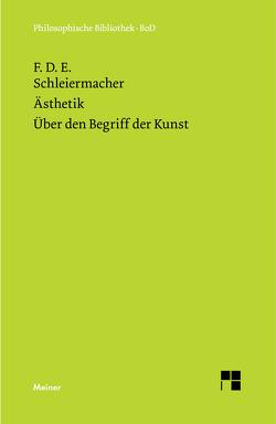 Ästhetik (1819/25). Über den Begriff der Kunst (1831/32) von Lehnerer,  Thomas, Schleiermacher,  Friedrich
