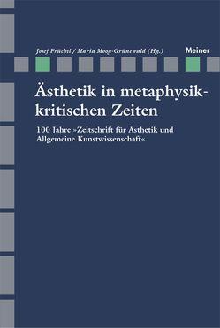 Ästhetik in Metaphysikkritischen Zeiten von Früchtl,  Josef, Moog-Grünewald,  Maria