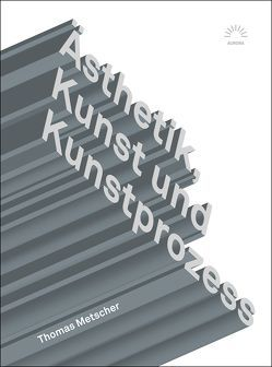 Ästhetik, Kunst und Kunstprozess von Metscher,  Thomas