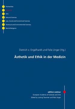 Ästhetik und Ethik in der Medizin von Engelhardt,  Dietrich von, Unger,  Felix