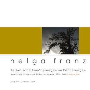 Ästhetische Annäherungen an Erinnerungen. 4. Asymptoten von Franz,  Helga