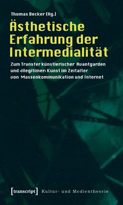 Ästhetische Erfahrung der Intermedialität von Becker,  Thomas
