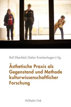 Ästhetische Praxis als Gegenstand und Methode kulturwissenschaftlicher Forschung von Elberfeld,  Rolf, Krankenhagen,  Stefan