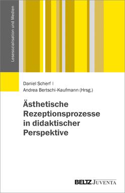 Ästhetische Rezeptionsprozesse in didaktischer Perspektive von Bertschi-Kaufmann,  Andrea, Scherf,  Daniel