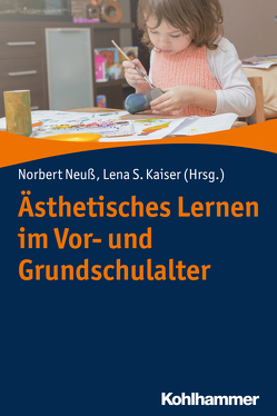 Ästhetisches Lernen im Vor- und Grundschulalter von Kaiser,  Lena Sophie, Neuß,  Norbert