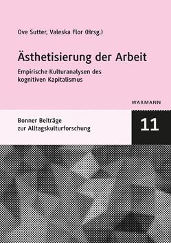 Ästhetisierung der Arbeit von Flor,  Valeska, Sutter,  Ove