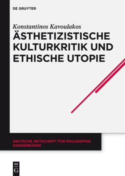 Ästhetizistische Kulturkritik und ethische Utopie von Kavoulakos,  Konstantinos